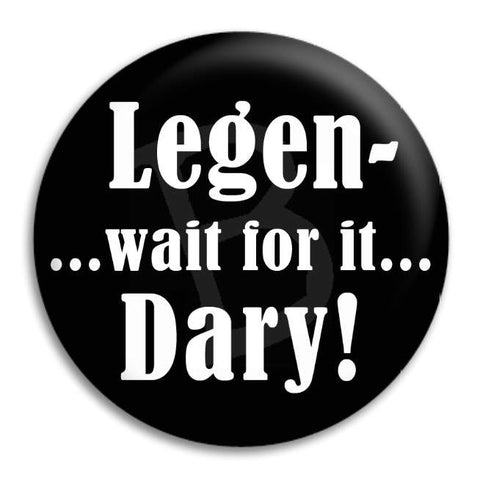 Legen   Wait For It Dary Button Badge