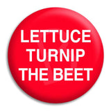 Lettuce Turnip The Beet Button Badge