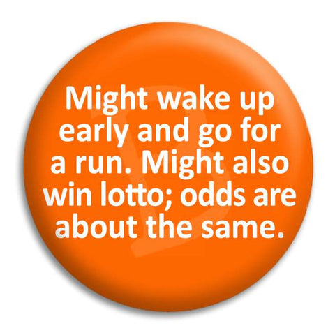 Might Wake Up Early Button Badge