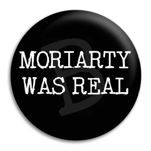 Moriarty Was Real Button Badge