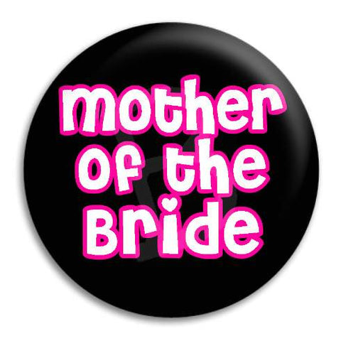 Mother Of The Bride Hens Button Badge