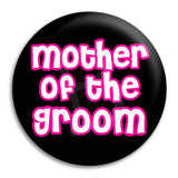 Mother Of The Groom Hens Button Badge