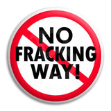 No Fracking Way Button Badge