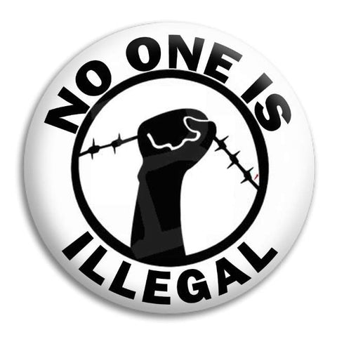 No One Is Illegal Button Badge