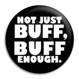 Not Just Buff Button Badge