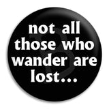 Not All Who Wander Are Lost Button Badge