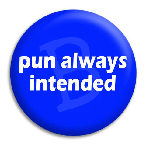 Pun Always Intended Button Badge