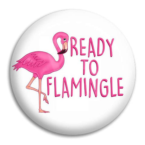 Ready To Flamingle Button Badge