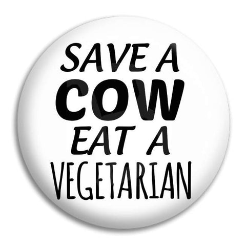 Save A Cow Eat Button Badge