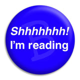 Shhhhhhh I'M Reading Button Badge