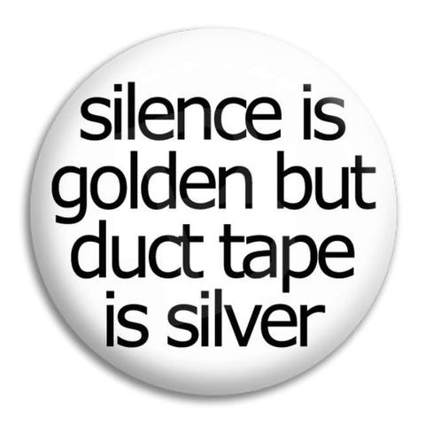 Silence Is Golden Button Badge