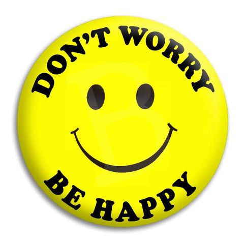 Smiley   Dont Worry Be Happy Button Badge