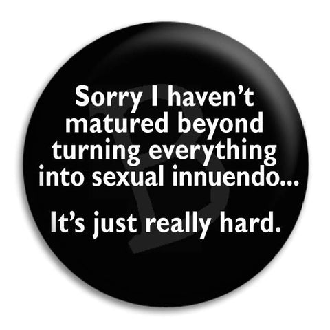 Sorry I Haven'T Matured Button Badge