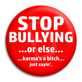 Stop Bullying Or Else Button Badge