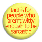 Tact Is For People Who Aren'T Witty Enough Button Badge