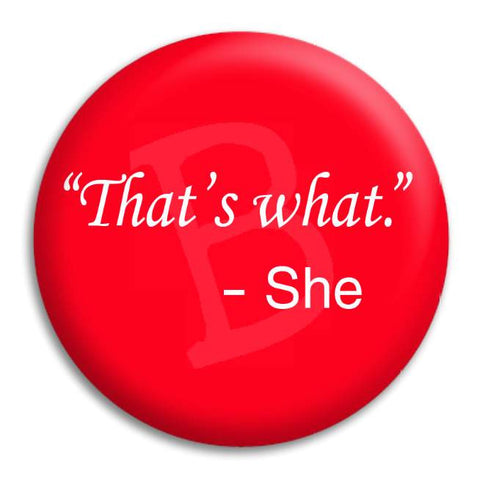 Thats What She Said Quote Button Badge