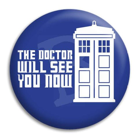 The Doctor Will See You Now Button Badge
