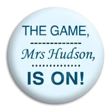 The Game Mrs Hudson Is On Button Badge