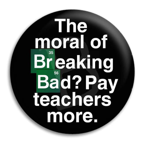 The Moral Of Breaking Bad Button Badge