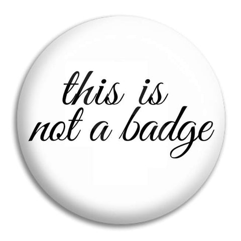 This Is Not A Badge Button Badge