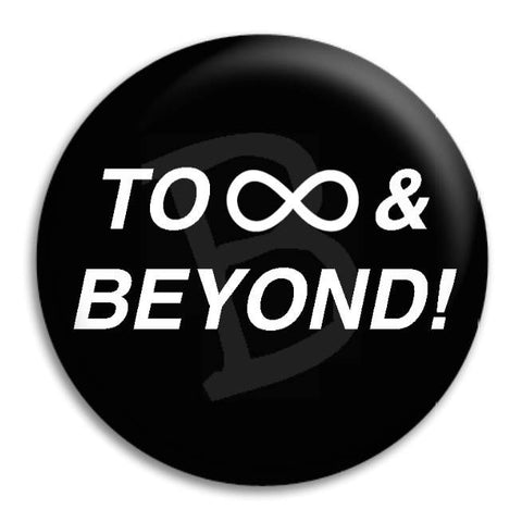 To Infinity And Beyond Button Badge