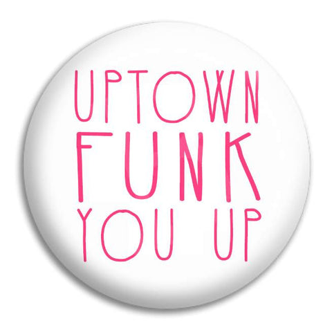 Uptown Funk You Up Button Badge