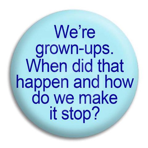 We'Re Grown Ups Button Badge