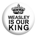 Weasley Is Our King Button Badge