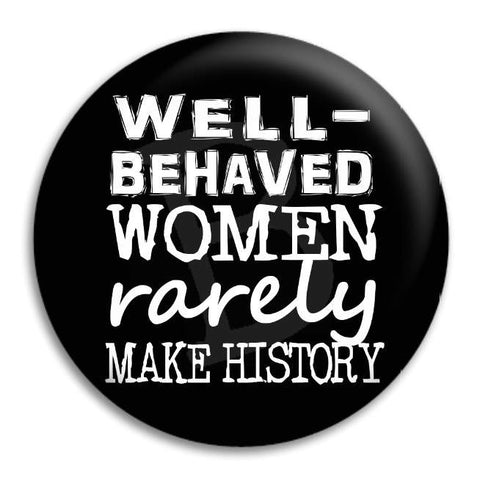 Well Behaved Women Button Badge