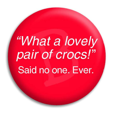 What A Lovely Pair Of Crocs Button Badge
