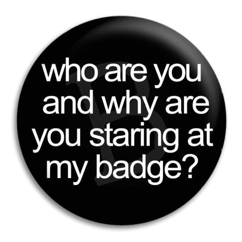 Who Are You And Why  Button Badge