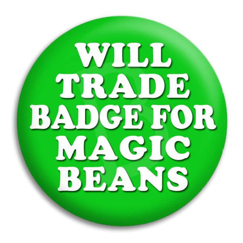 Will Trade Badge For Magic Beans Button Badge