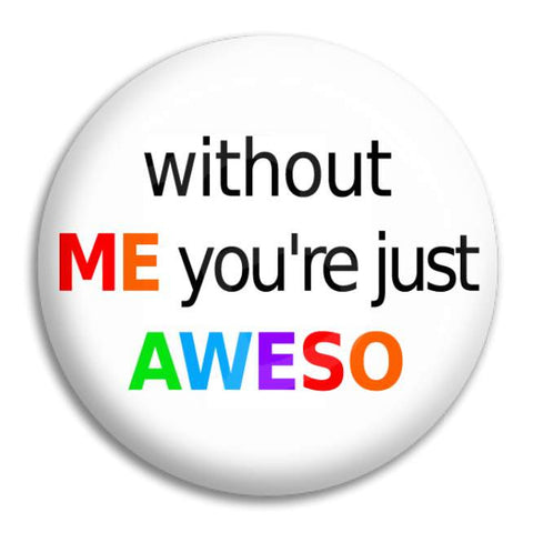 Without Me Button Badge