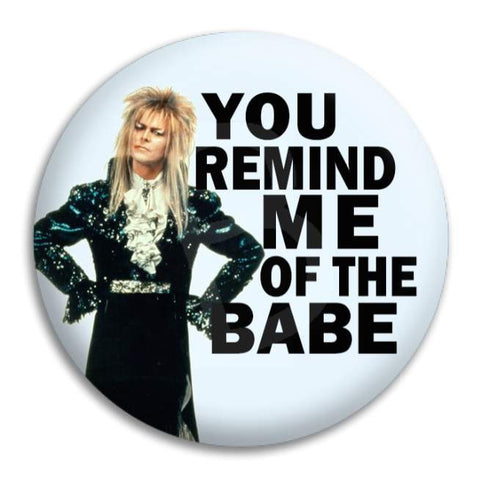 You Remind Me Of The Babe Button Badge