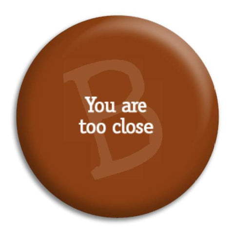 You Are To Close Button Badge