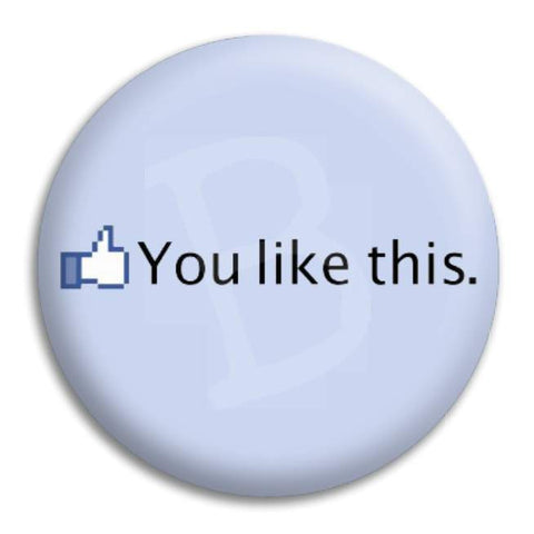 You Like This Button Badge