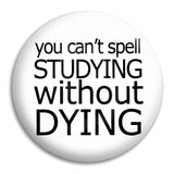 You Can'T Spell Studying Button Badge