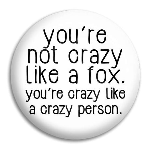 You'Re Not Crazy Like A Fox Button Badge