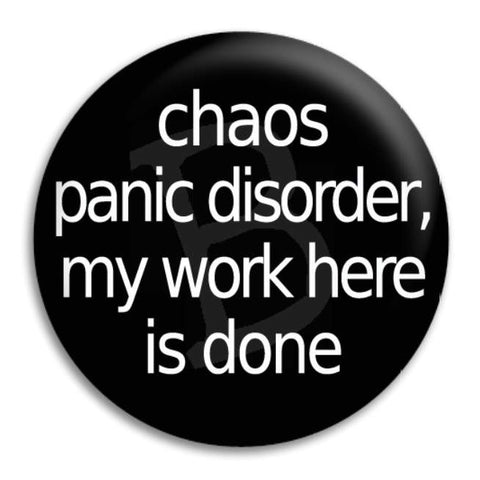 Chaos Panic Disorder Button Badge