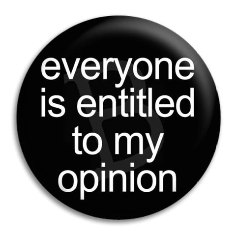 Everyone My Opinion Button Badge