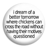 I Dream Of A Better Tomorrow Button Badge