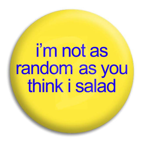 I'M Not As Random As You Think I Salad Button Badge
