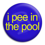 I Pee In The Pool Button Badge