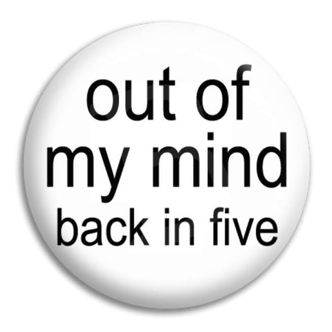 Out Of My Mind Button Badge