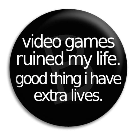 Video Games Ruined My Life Button Badge