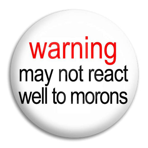 Warning Morons Button Badge