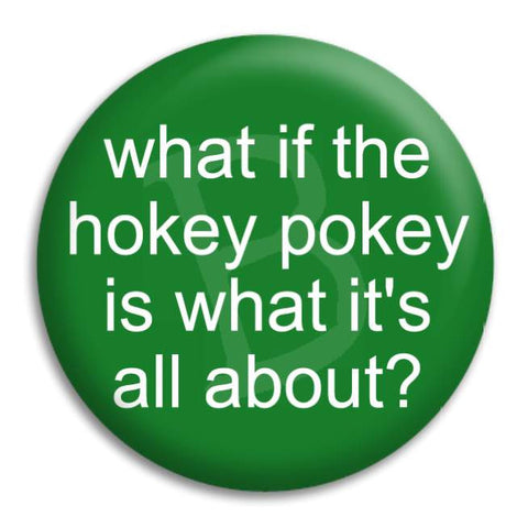 What If The Hokey Pokey Button Badge