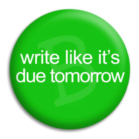 Write Like It'S Due Tomorrow Button Badge