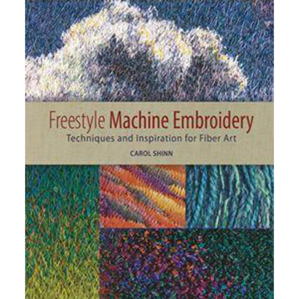 Freestyle Machine Embroidery by Carol Shinn