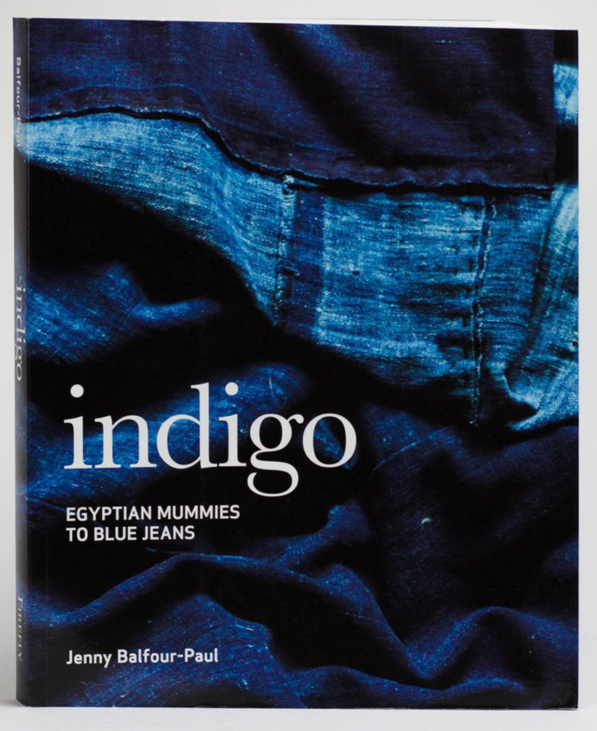 Indigo - Egyptian Mummies to Blue Jeans by Jenny Balfour-Paul